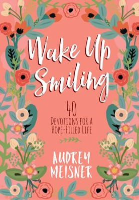 Wake Up Smiling: The Beauty of a Surrendered Life - eBook  -     By: Audrey Meisner