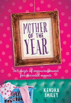Mother of the Year: 365 days of encouragement for devoted moms - eBook  -     By: Kendra Smiley