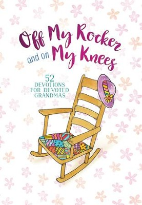 Off My Rocker and On My Knees: 52 Devotions for Devoted Grandmas - eBook  -     By: Vicki Kuyper