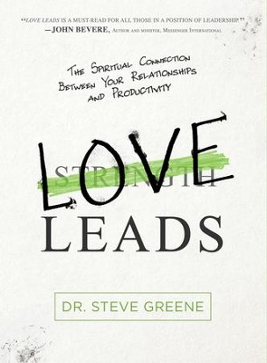 Love Leads: Discover the True Essence of Leadership - eBook  -     By: Steve Greene