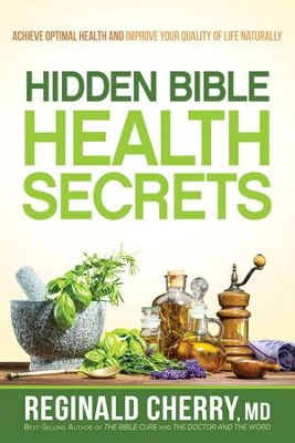 Hidden Bible Health Secrets: Achieve Optimal Health and Improve Your Quality of Life Naturally - eBook  -     By: Reginald Cherry