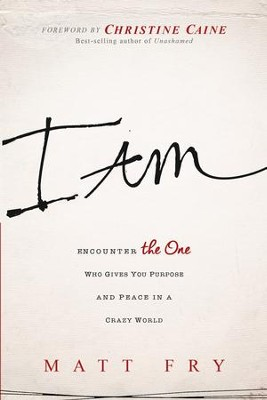 I Am: Encounter the One Who Gives You Purpose and Peace in a Crazy World - eBook  -     By: Matt Fry