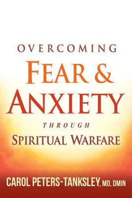 Overcoming Fear and Anxiety Through Spiritual Warfare - eBook  -     By: Carol Peters-Tanksley
