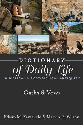 Dictionary of Daily Life in Biblical & Post-Biblical Antiquity: Oaths & Vows - eBook  -     By: Edwin M. Yamauchi, Marvin R. Wilson