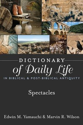Dictionary of Daily Life in Biblical & Post-Biblical Antiquity: Spectacles - eBook  -     By: Edwin M. Yamauchi, Marvin R. Wilson