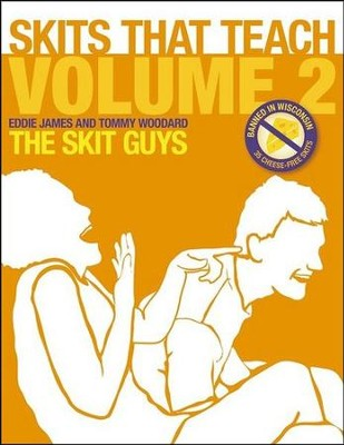 Skits That Teach, Volume 2: Banned in Wisconsin // 35 Cheese Free Skits  -     By: Eddie James, Tommy Woodward