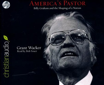 America's Pastor: Billy Graham and the Shaping of a Nation - unabridged audiobook on CD  -     Narrated By: Bob Souer     By: Grant Wacker