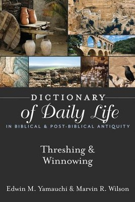 Dictionary of Daily Life in Biblical & Post-Biblical Antiquity: Threshing & Winnowing - eBook  -     By: Edwin M. Yamauchi, Marvin R. Wilson