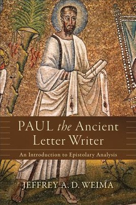 Paul the Ancient Letter Writer: An Introduction to Epistolary Analysis - eBook  -     By: Jeffrey A.D. Weima