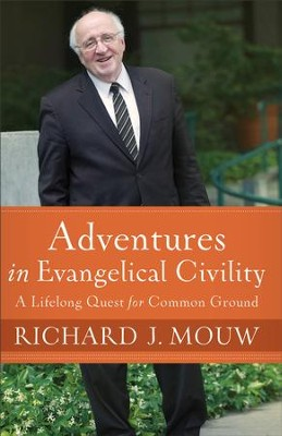 Adventures in Evangelical Civility: A Lifelong Quest for Common Ground - eBook  -     By: Richard J. Mouw