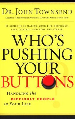 Who's Pushing Your Buttons? Handling the Difficult People in Your Life  -     By: Dr. John Townsend