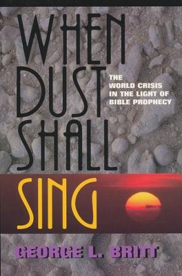 When Dust Shall Sing   -     By: George L. Britt