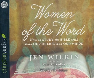Women of the Word: How to Study the Bible with Both Our Hearts and Our Minds - unabridged audiobook on CD  -     By: Jen Wilkin, Matt Chandler