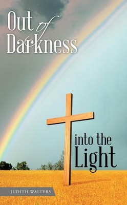 Out of Darkness into the Light - eBook  -     By: Judith Walters