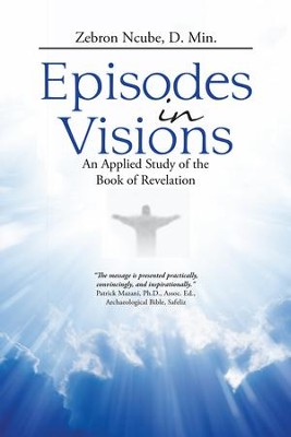 Episodes in Visions: An Applied Study of the Book of Revelation - eBook  -     By: Zebron Ncube