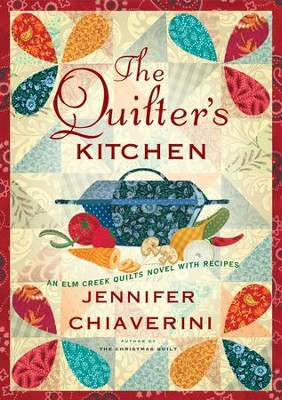 The Quilter's Kitchen: An Elm Creek Quilts Novel with Recipes - eBook  -     By: Jennifer Chiaverini