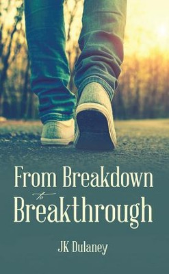 From Breakdown to Breakthrough - eBook  -     By: JK Dulaney