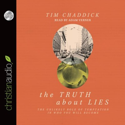 The Truth about Lies: The Unlikely Role of Temptation in Who You Will Become - unabridged audio book on CD  -     By: Tim Chaddick