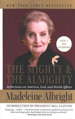 The Mighty & the Almighty: Reflections on America, God, and World Affairs  -     By: Madeleine Albright