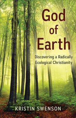 God of Earth: Discovering a Radically Ecological Christianity - eBook  -     By: Kristin Swenson