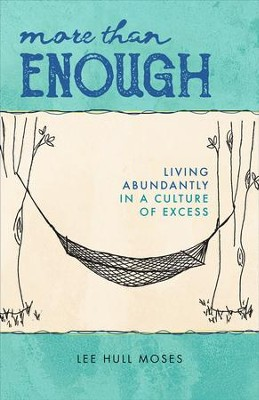 More than Enough: Living Abundantly in a Culture of Excess - eBook  -     By: Lee Hull Moses