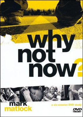 Why Not Now? A DVD Study: You Don't Have to 'Grow Up' to Follow Jesus  -     By: Mark Matlock