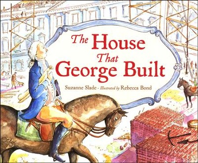 The House That George Built    -     By: Suzanne Slade