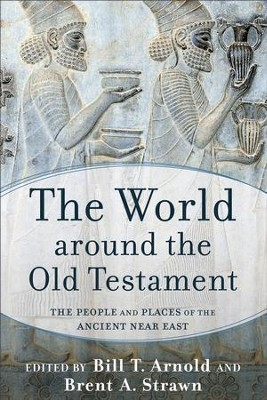 The World around the Old Testament: The People and Places of the Ancient Near East - eBook  -     By: Bill T. Arnold, Brent A. Strawn