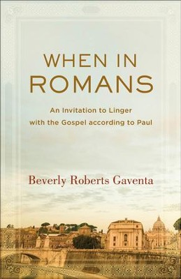 When in Romans (Theological Explorations for the Church Catholic): An Invitation to Linger with the Gospel according to Paul - eBook  -     By: Beverly Roberts Gaventa