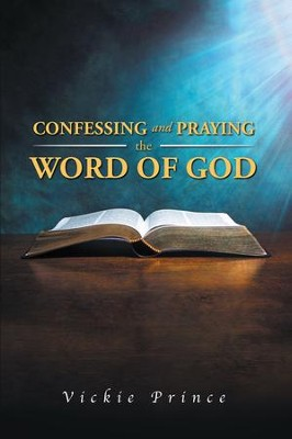 Confessing and Praying the Word of God - eBook  -     By: Vickie Prince