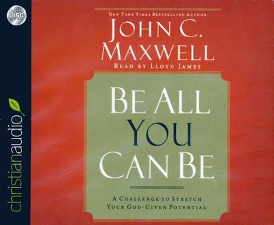 Be All You Can Be: A Challenge to Stretch Your God-Given Potential - unabridged audiobook on CD  -     Narrated By: Lloyd James     By: John C. Maxwell
