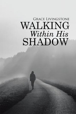 Walking Within His Shadow: When I Didnt Know It, or Deserve It. - eBook  -     By: Grace Livingstone
