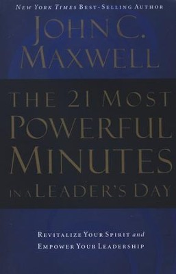 The 21 Most Powerful Minutes in a Leader's Day: Revitalize Your Spirit and Empower Your Leadership  -     By: John C. Maxwell