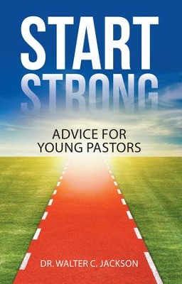 Start Strong: Advice for Young Pastors - eBook  -     By: Dr. Walter C. Jackson