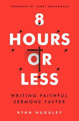 8 Hours or Less: Writing faithful sermons faster - eBook  -     By: Ryan Huguley