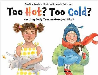 Too Hot? Too Cold?: Keeping Body Temperature Just Right  -     By: Caroline Arnold