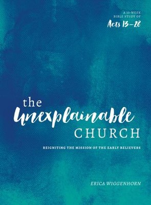 The unexplainable church reigniting the mission of the earlly the unexplainable church reigniting the mission of the earlly believers a study of acts fandeluxe Gallery