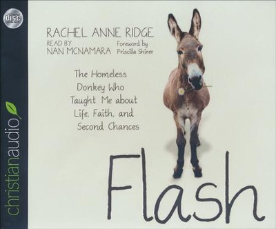 Flash: The Homeless Donkey Who Taught Me about Life, Faith, and Second Chances - unabridged audiobook on CD  -     By: Rachel Anne Ridge