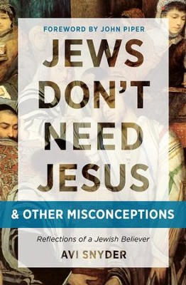 Jews Don't Need Jesus - and other Misconceptions: Reflections of a Jewish Believer - eBook  -     By: Avi Snyder