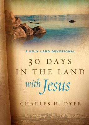 Thirty Days in the Land with Jesus: A Holy Land Devotional - eBook  -     By: Charles H. Dyer