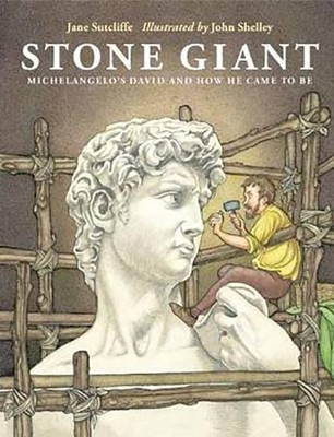 Stone Giant: Michelangelo's David and How He Came to Be  -     By: Jane Sutcliffe     Illustrated By: John Shelley