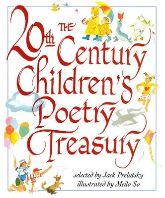 The 20th Century Children's Poetry Treasury   -     By: Jack Prelutsky     Illustrated By: Meilo So