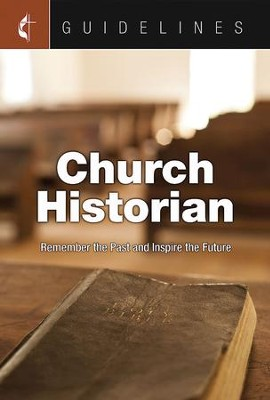 Guidelines for Leading Your Congregation 2017-2020 Church Historian: Remember the Past and Inspire the Future - eBook  -     By: General on Archives and History Commission