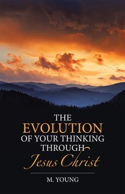The Evolution of Your Thinking Through Jesus Christ - eBook  -     By: M. Young