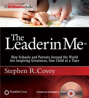 Leader in Me: How Schools and Parents Around the World Are Inspiring Greatness, One Child at a Time Unabridged Audiobook on CD  -     Narrated By: Stephen R. Covey     By: Stephen R. Covey
