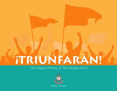 Triunfaran: The Hispanic Ministry of the Salvation Army - eBook  -     By: Frank E. Payton