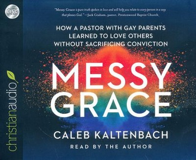 Messy Grace: How a Pastor with Gay Parents Learned to Love Others Without Sacrificing Conviction - unabridged audio book on CD  -     By: Caleb Kaltenbach