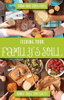 Feeding Your Family's Soul: Dinner Table Spirituality - eBook  -     By: Donna-Marie Cooper O'Boyle