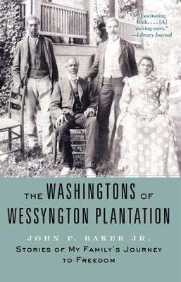 The Washingtons of Wessyngton Plantation: Stories of My Family's Journey to Freedom - eBook  -     By: John F. Baker Jr.