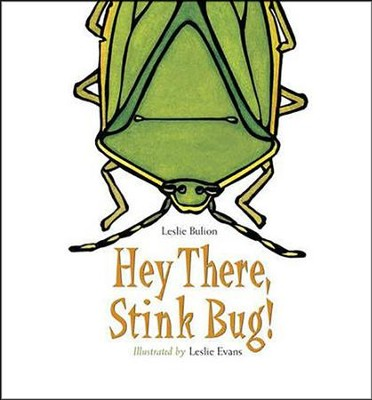 Hey There, Stink Bug!  -     By: Leslie Bulion     Illustrated By: Leslie Evans